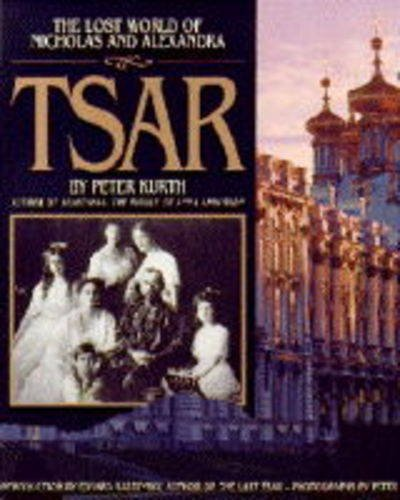 9780316507875: Tsar: The Lost World of Nicholas and Alexandra (A Madison Press book)