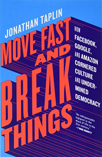 9780316508278: Move Fast and Break Things: How Facebook, Google, and Amazon Cornered Culture and Undermined Democracy