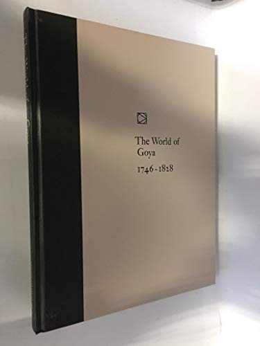 9780316508605: The World of Goya, 1746-1828