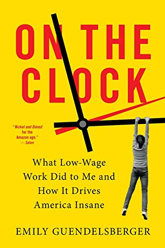 9780316509015: On the Clock: What Low-Wage Work Did to Me and How It Drives America Insane