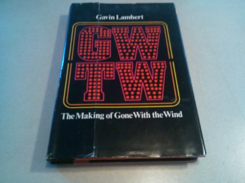 Gwtw; The Making of Gone With the Wind.: Lambert, Gavin