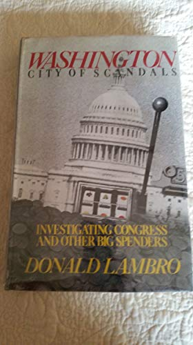 Washington-- City of Scandals: Investigating Congress and Other Big Spenders: Lambro, Donald