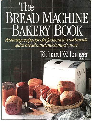The Bread Machine Bakery Book: Langer, Richard W.