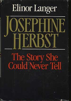 9780316513999: Josephine Herbst: The Story She Could Never Tell