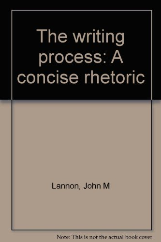 The writing process: A concise rhetoric: Lannon, John M