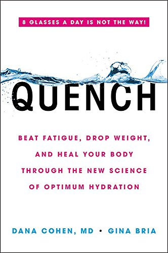9780316515665: Quench: Beat Fatigue, Drop Weight, and Heal Your Body Through the New Science of Optimum Hydration