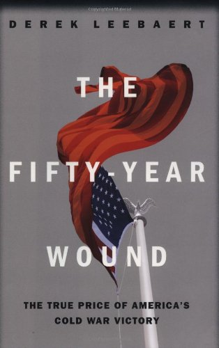 9780316518475: The Fifty Year Wound: The True Price of America's Cold War Victory