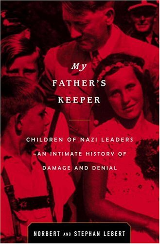 9780316519298: My Father's Keeper: Children of Nazi Leaders : An Intimate History of Damage and Denial