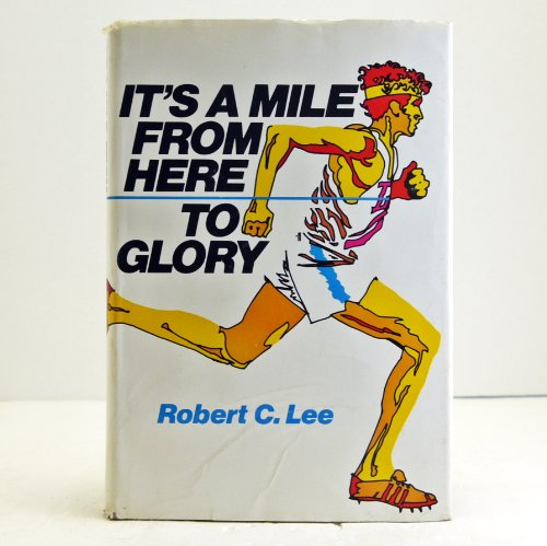 It's a Mile from Here to Glory: Lee, Robert C.