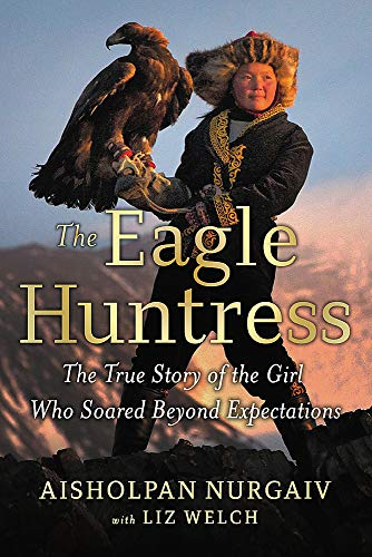 9780316522618: The Eagle Huntress: The True Story of the Girl Who Soared Beyond Expectations