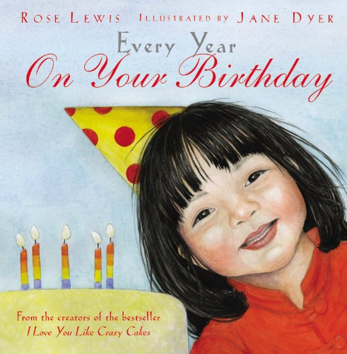Every Year on Your Birthday: Rose A. Lewis; Illustrator-Jane Dyer