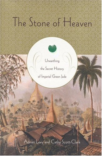 9780316525961: The Stone of Heaven: Unearthing the Secret History of Imperial Green Jade