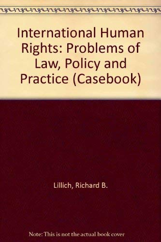 International Human Rights: Problems of Law, Policy,: Lillich, Richard B.;