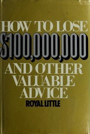 How to Lose $100,000,000 and Other Valuable Advice: Little, Royal