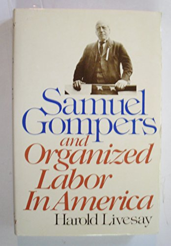 9780316528733: Samuel Gompers and Organized Labor In America (Library of American Biography)