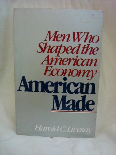 9780316528740: American Made: Men Who Shaped the Economy