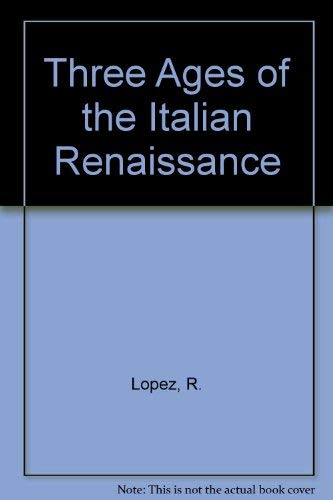 Three Ages of the Italian Renaissance: R. Lopez