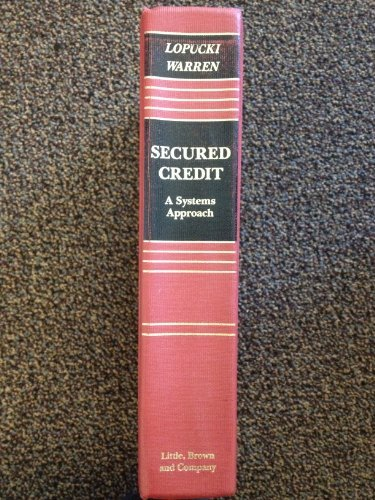 9780316532198: Secured Credit: A Systems Approach (Law School Casebook Series)