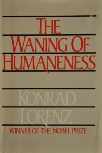 The Waning of Humaneness: Lorenz, Konrad; Kickert, Robert Warren