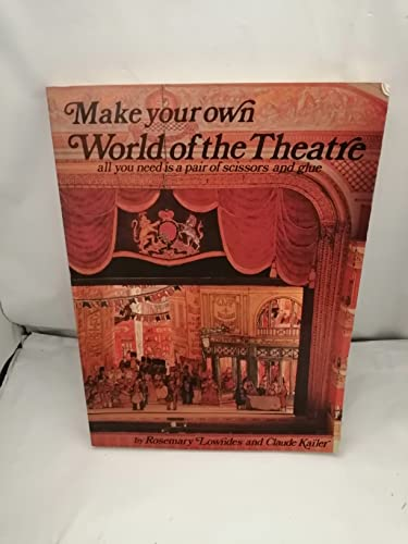 Make Your Own World of the Theatre (0316533742) by Lowndes, Rosemary; Kailer, Claude