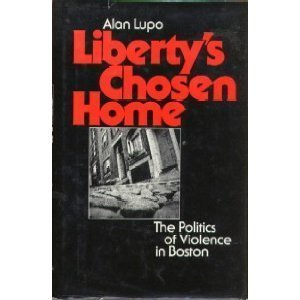 Liberty's Chosen Home: The Politics of Violence in Boston (SIGNED)