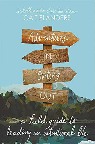 9780316536943: Adventures in Opting Out: A Field Guide to Leading an Intentional Life