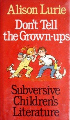 9780316537223: Don't Tell the Grown-Ups: Subversive Children's Literature