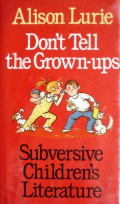 Don't Tell the Grown-Ups: Subversive Children's Literature