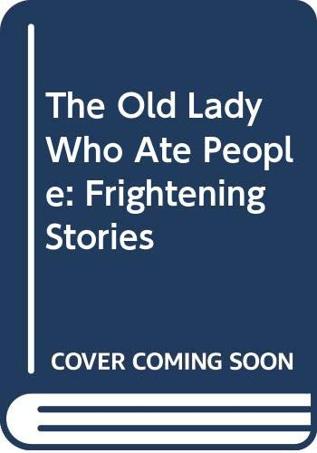 9780316542203: The Old Lady Who Ate People: Frightening Stories