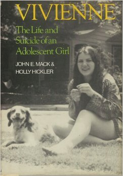 Vivienne: The Life and Suicide of an Adolescent Girl: Mack, John E.; Hickler, Holly