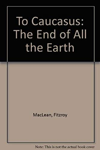 9780316542357: To Caucasus: The End of All the Earth