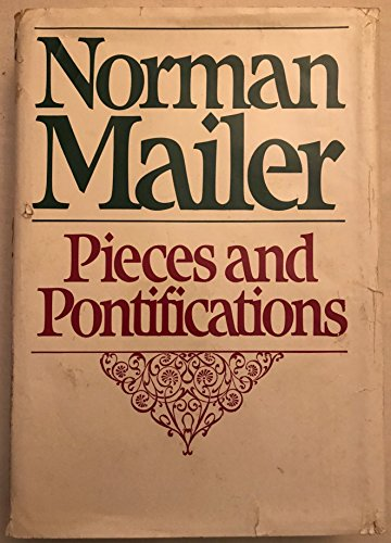 PIECES AND PONTIFICATIONS: Mailer, Norman.