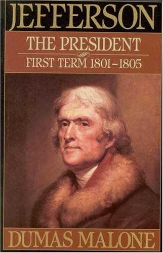 9780316544665: 004: Jefferson the President: First Term 1801-1805 - Volume IV (Jefferson and His Time)