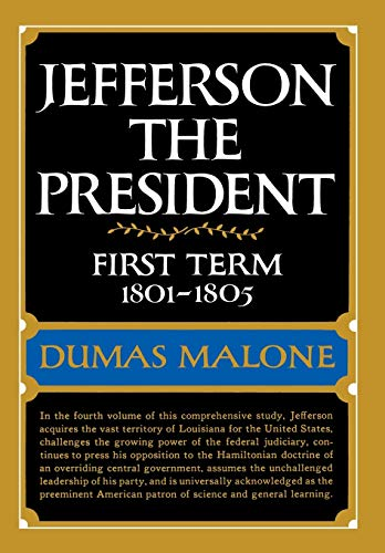 9780316544672: Jefferson the President: First Term, 1801-1805 (Jefferson and His Time, Vol. 4)