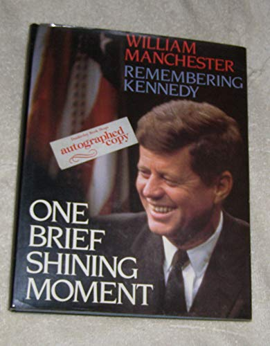 One Brief Shining Moment: Remembering Kennedy: William Manchester
