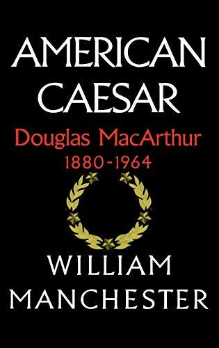 American Caesar: Douglas MacArthur, 1880-1964.: MANCHESTER, William.