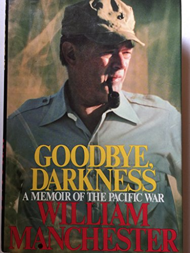 Goodbye, Darkness: A Memoir of the Pacific War: Manchester, William