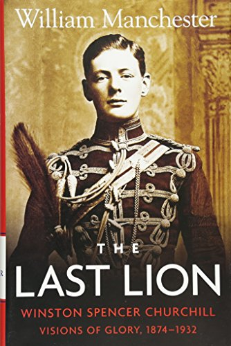 9780316545037: The Last Lion: Winston Spencer Churchill: Visions of Glory 1874-1932