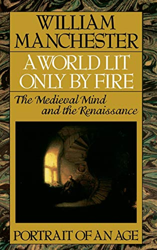 9780316545310: A World Lit Only by Fire: The Medieval Mind and the Renaissance - Portrait of an Age