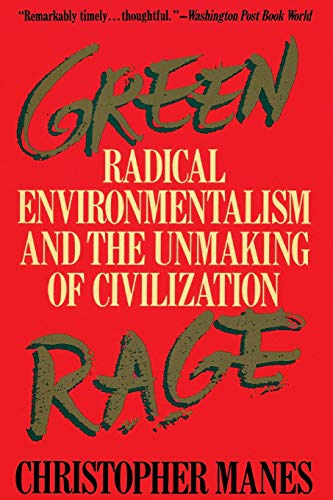 9780316545327: Green Rage: Radical Environmentalism and the Unmaking of Civilization