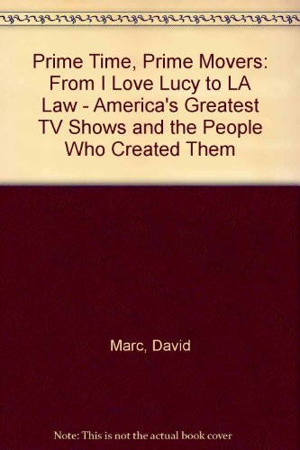 Prime Time, Prime Movers: From I Love Lucy to L.A. Law-America's Greatest TV Shows and the People Who Created Them (0316545899) by David Marc; Robert J. Thompson