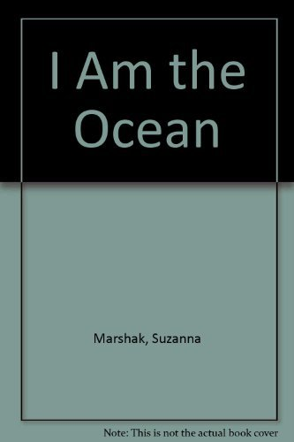 I Am the Ocean: Suzanna Marshak; Illustrator-James Endicott