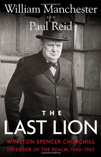 The Last Lion: Winston Spencer Churchill: Defender Of The Realm, 1940-1965: Manchester, William and...