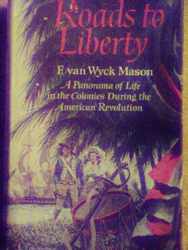 9780316549301: Roads to Liberty: A Panorama of Life in the Colonies During the American Revolution