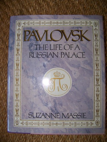 Pavlovsk The Life of a Russian Palace: Massie, Suzanne