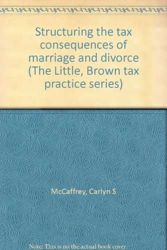 9780316553360: Structuring the tax consequences of marriage and divorce (The Little, Brown tax practice series)