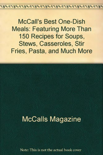 9780316553513: McCall's Best One-Dish Meals: Featuring More Than 130 Recipes for Soups, Stews, Casseroles, Stir Fries, Pasta and Much More