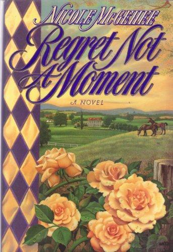 9780316558532: Regret Not a Moment: A Novel