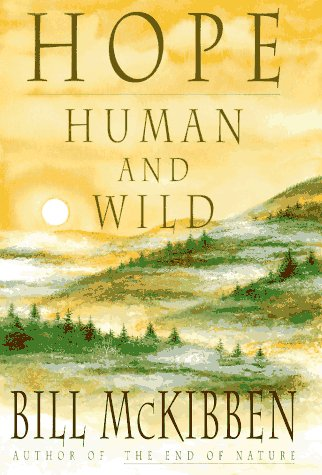 Hope, Human and Wild: True Stories of Living Lightly on the Earth: McKibben, Bill
