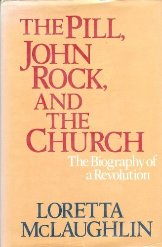 9780316560955: The Pill, John Rock, and The Church: The Biography of a Revolution